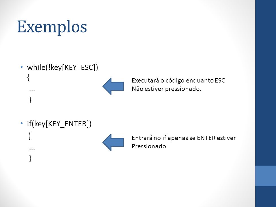 Exemplos while(!key[KEY_ESC]) { if(key[KEY_ENTER]) { ... }